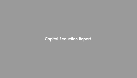 Capital Reduction Report